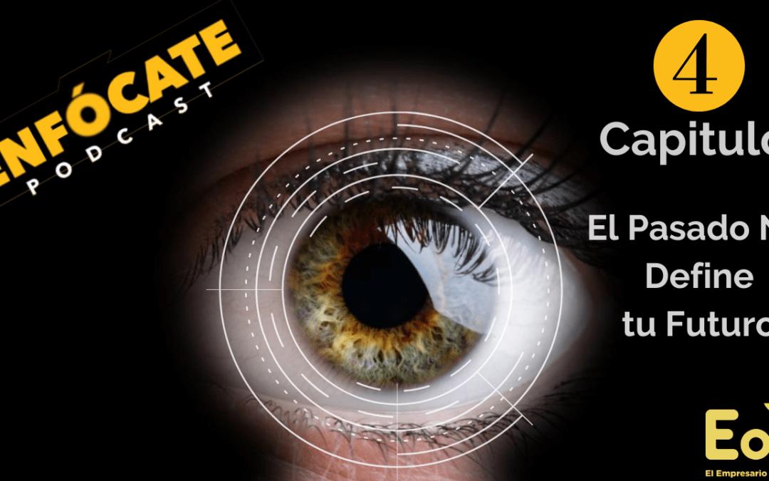 Enfocate podcast, Un podcast en español latino para emprendedores. Capitulo 4 EL PASADO