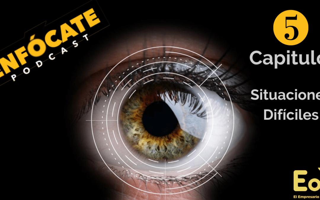 Enfocate podcast, Un podcast en español latino para emprendedores. Capitulo 5 SITUACIONES DIFICILES